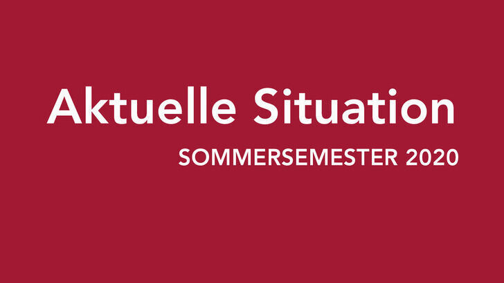 Aktuelle Situation - Sommersemester 2020
